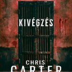 Chris Carter: Kivégzés (Robert Hunter 2.)